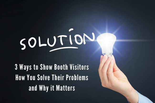 3 ways to show trade show booth visitors how you solve their problems