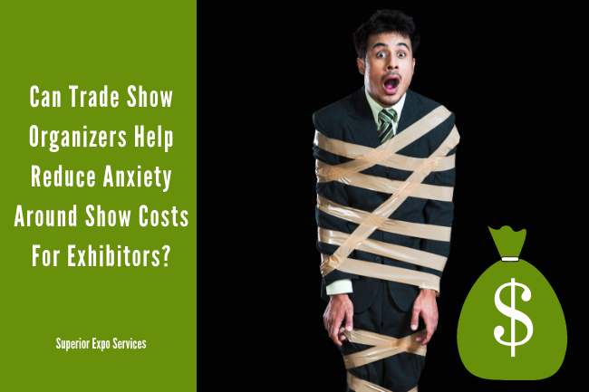 Can trade show organizers help reduce anxiety around show costs for exhibitors?
