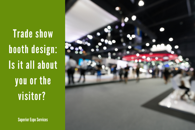 trade show booth design is it all about you or the visitor